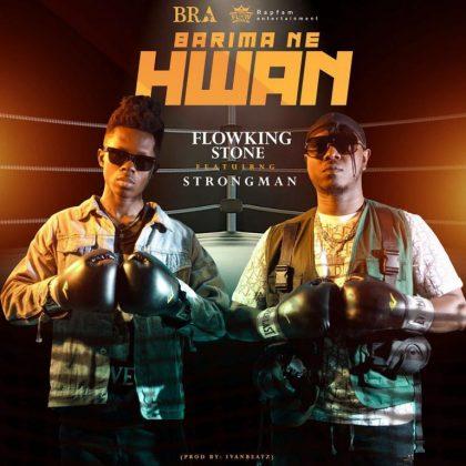 Flowking Stone – Barima Ne Hwan ft. Strongman (Prod. by Ivan Beatz)