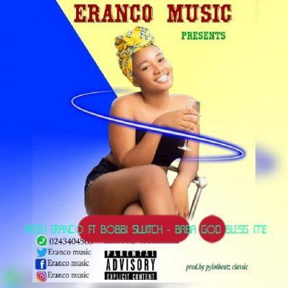 Fresh Eranco – Baba God Bless Me Ft. Bobbi Switch [Mixed By Amistical Beatz]