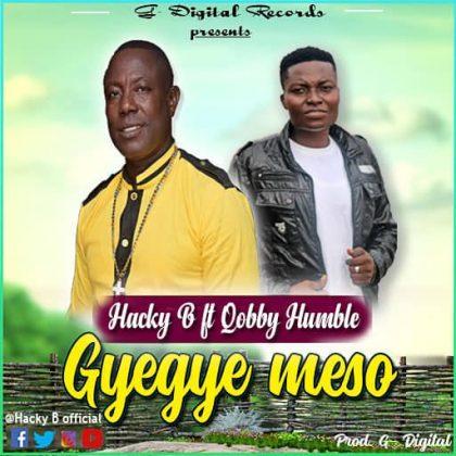 Hacky B – Gyegye Meso Ft. Qobby Humble (Prod. by G - Digital)