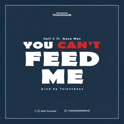 Half C – You Can't Feed Me ft Nana Wan (Prod. by Talentbeatz)