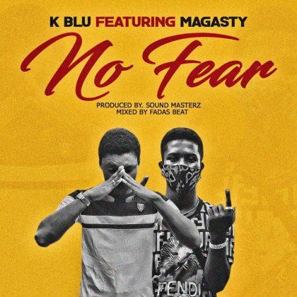 K Blu – No Fear Ft. Magasty (Prod. By Sound Masterz)