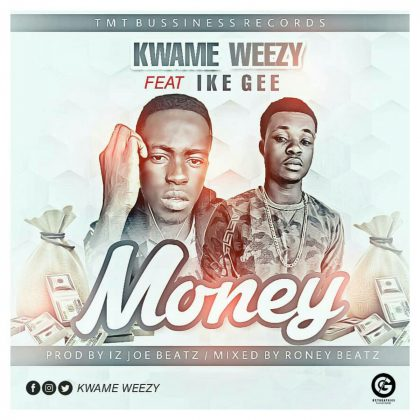 Kwame Weezy – Money Ft. Ike Gee (Mixed By Rooney Beatz)