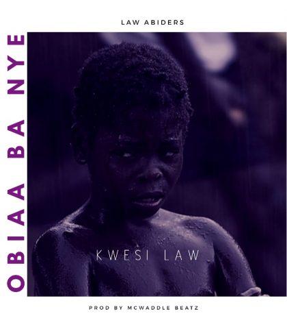 Kwesi Law - Obiaa Ba Nye (Prod. By Mcwaddle Beatz)