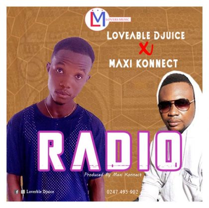 Loveable DJuice – Radio Ft. Maxi Konnect (Prod. by Maxi Konnect)