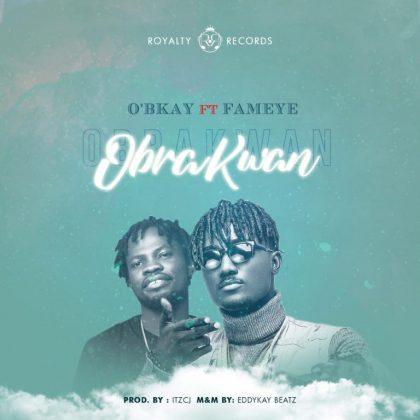 O'bkay – Obra Kwan Ft Fameye (Prod. by ItzCJ)