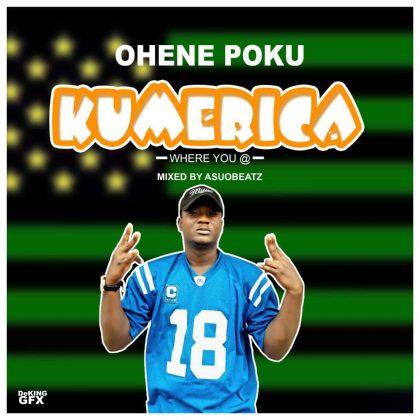 Ohene Opoku – Kumerica (Prod. By Asuo Beatz)