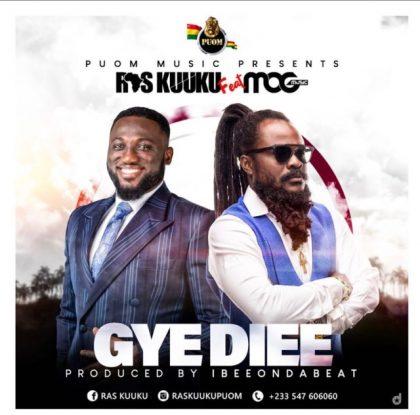 Ras Kuuku – Gye Diee ft. MOGMusic (Prod.by Ibeeontgebeat)
