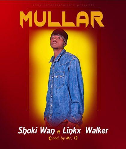 Shoki Wan – Mullar Ft Linkx Walker (Prod. by Mr T)