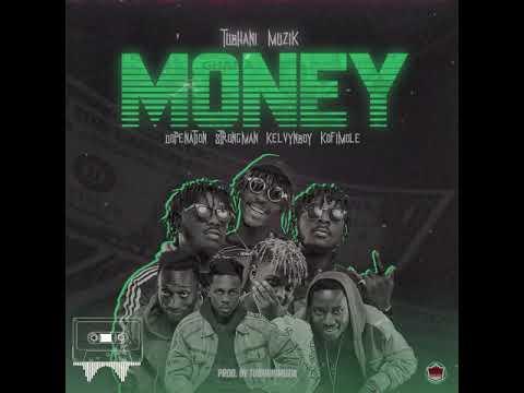 TubhaniMuzik – Money Ft DopeNation, Kelvyn Boy, Kofi Mole & Strongman