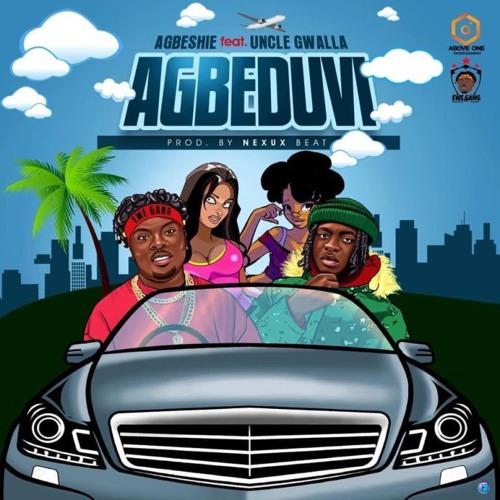 Agbeshie – Agbeduvi Ft. Uncle Gwalla (Prod. by Nexux Beatz)