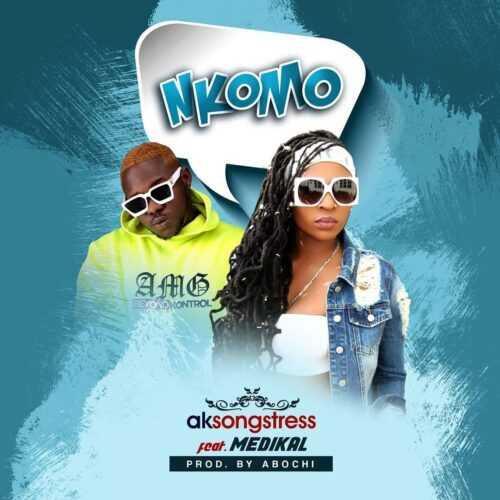 Ak Songstress – Nkomo Ft Medikal (Prod. by Abochi)