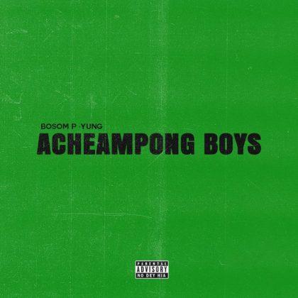 Bosom P-Yung – Acheampong Boys EP