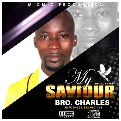 Bro Charles – My Saviour (Prod. by Mic Mix)