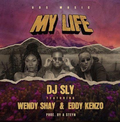 DJ Sly – My Life Ft. Wendy Shay x Eddy Kenzo