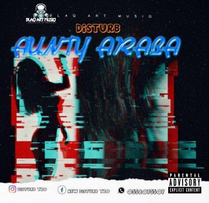 Disturb – Aunty Araba (Mixed by M-fresh Beatz)