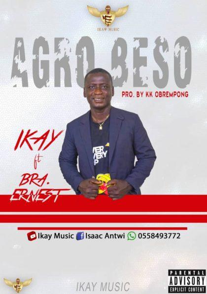 Ikay – Agro Beso Ft. Bra Ernest (Prod. by KK Obrempong)