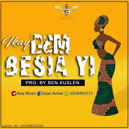 Ikay – Dem Besia Yi (Prod. by Ben Kuslen)