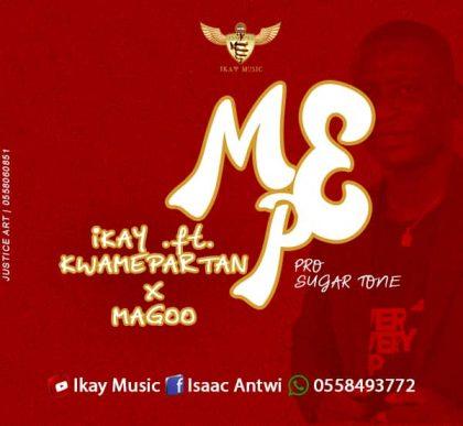 Ikay – Mepe Ft. Kwame Partan x Magoo (Prod. by Sugar Tone)