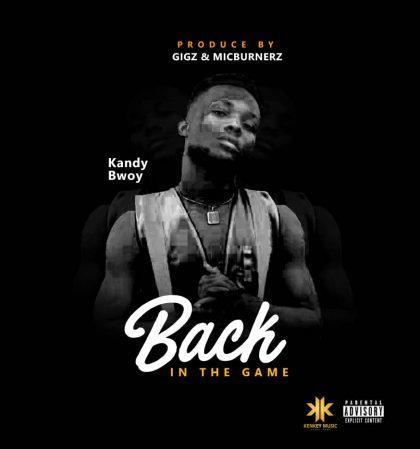 Kandy Bwoy – Back In The Game (Prod. by Gigz x MicBurnerz)