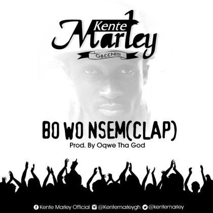 Kente Marley - Bo Wo Nsem (Clap) (Prod. by Oqwe Tha God)