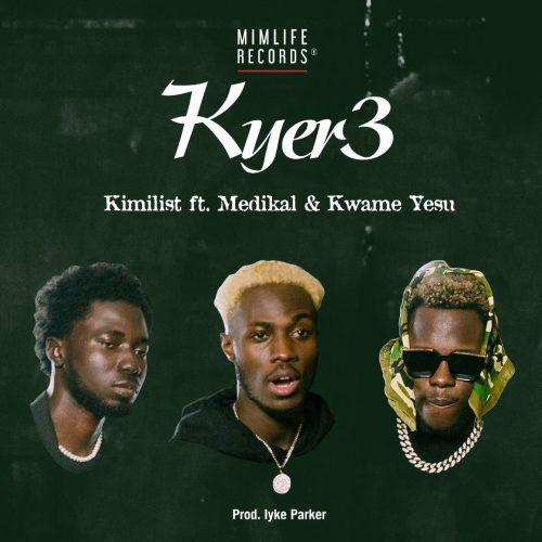 Kimilist – Kyer3 Ft Medikal & Kwame Yesu (Prod. By Iyke Parker)