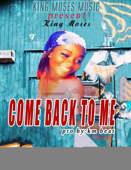 King Moses GH – Come Back To Me (Prod. By KM Beatz)