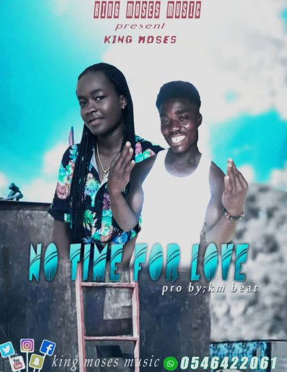 King Moses GH – No Time For Love Ft. KM Baetz (Mixed By Amistical Beatz)