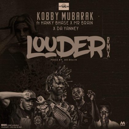 Kobby Mubarak – Louder (Remix) Ft Hanky Bhase x Mr Brain x Da Yanney (Prod. by Mr Brain)