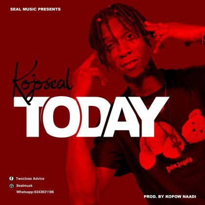 Kojo Seal – Today (Prod. By Kopow Naadi)