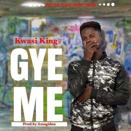 Kwesi King – Gye Me (Prod. By Amagidon)