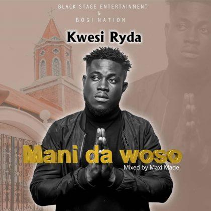 Kwesi Ryda – Mani Da Woso (Mixed By Maxi Made)