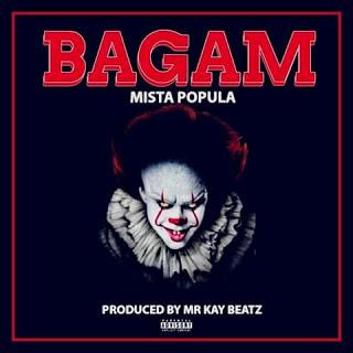 Mista Popula – Bagam (Prod. By Mr Kay Beatz)