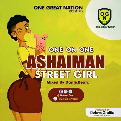 One On One – Ashaiman Street Girl (Mixed by DanticBeatz)
