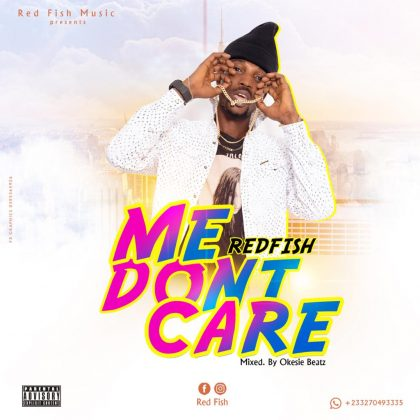 Red Fish – Me Don't Care (Mixed by Okesie Beatz)