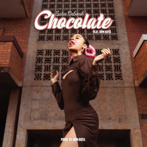 Sister Deborah – Chocolate Ft Bpm Boss (Prod. by Bpm Boss)
