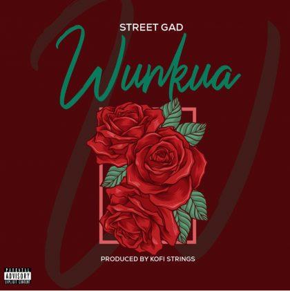 Street Gad – Wunkua (Prod. By Kofi Strings)