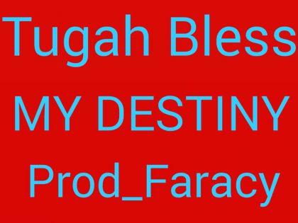 Tugah Bless – My Destiny (Prod. By Faracy)