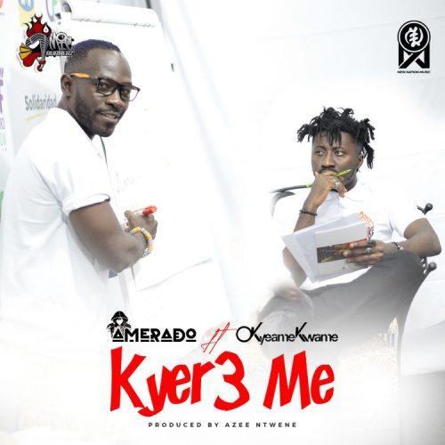 Amerado – Kyer3 me Ft Okyeame Kwame (Prod. by Azee Ntwene)