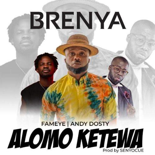 Brenya – Alomo Ketewa Ft Fameye & Andy Dosty (Prod. By Senyocue)