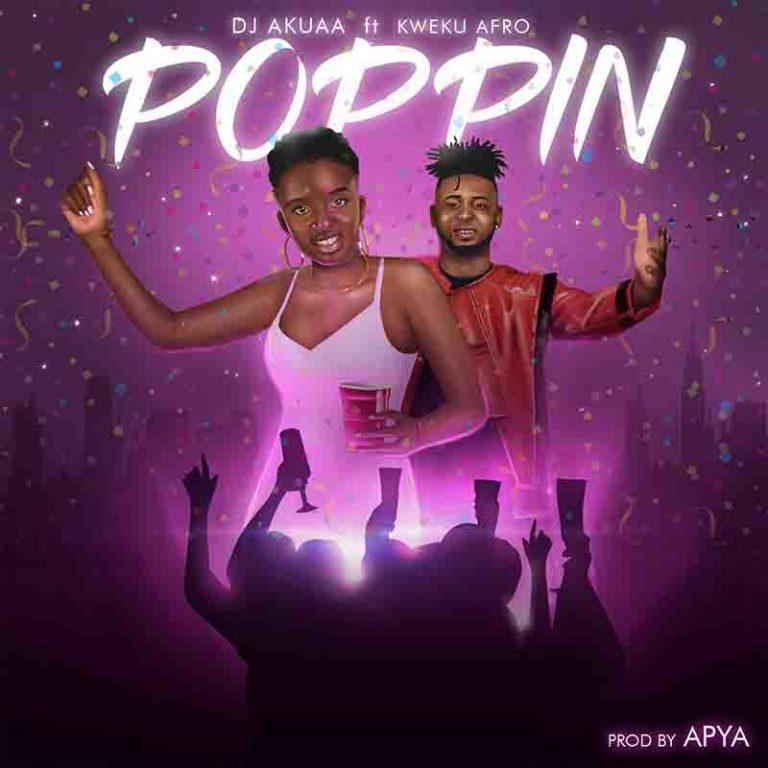 DJ Akuaa – Poppin Ft Kweku Afro (Prod. by Apya)