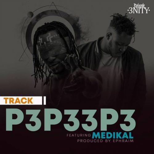 Epixode – P3P33P3 Ft Medikal (Prod. By Ephraim)