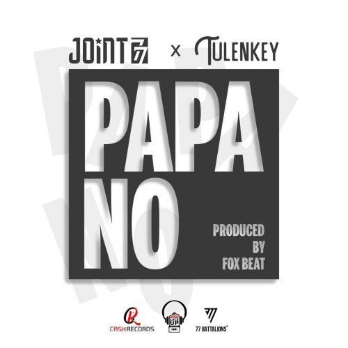 Joint 77 – Papa No Ft Tulenkey (Prod. by Fox Beatz)
