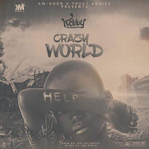 Kobby Mubarak – Crazy World (Prod. by Big Jay Beatz)