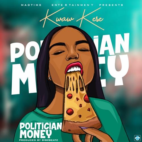 Kwaw Kese – Politician Money (Prod By Bibz Beatz)