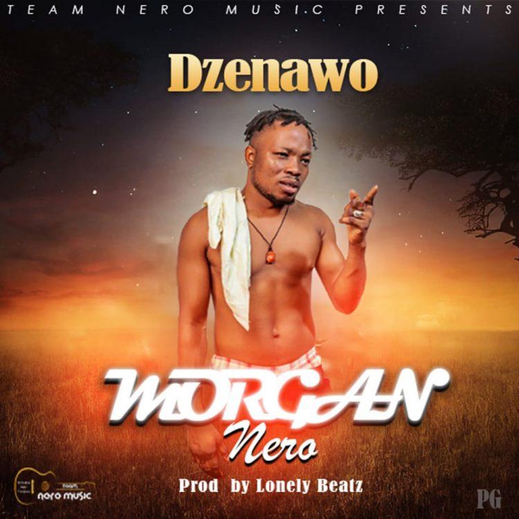 Morgan Nero – Dzenawo (Prod. By Lonely Beatz)
