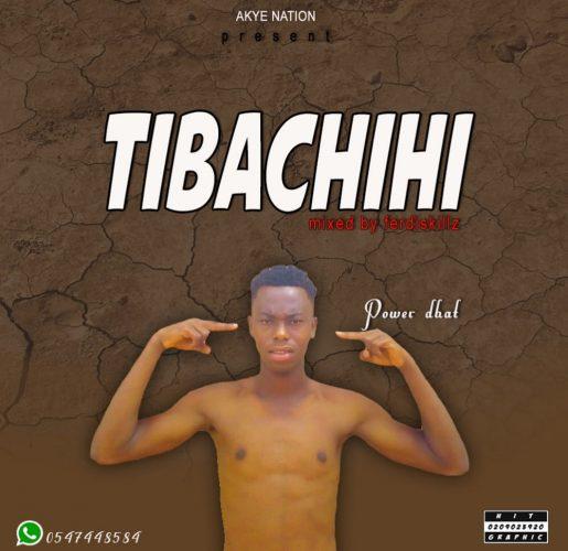 Power Dhat – Tibachihi (Mixed by Ferdiskillz)