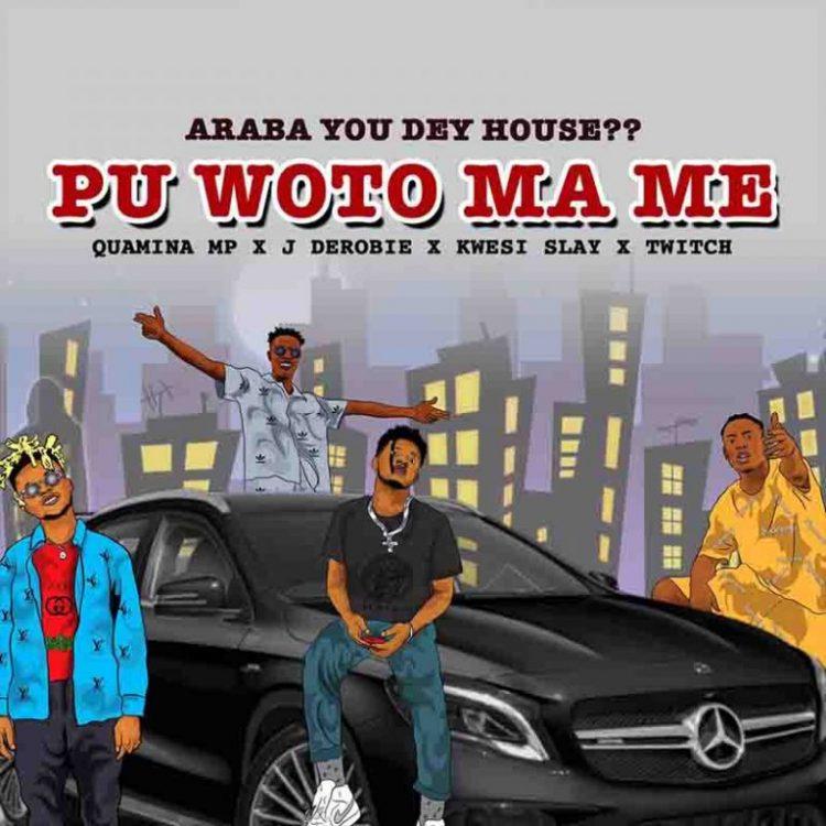 Quamina Mp – Pu Woto Ma Me Ft. J Derobie, Kwesi Slay & Twitch 4EVA