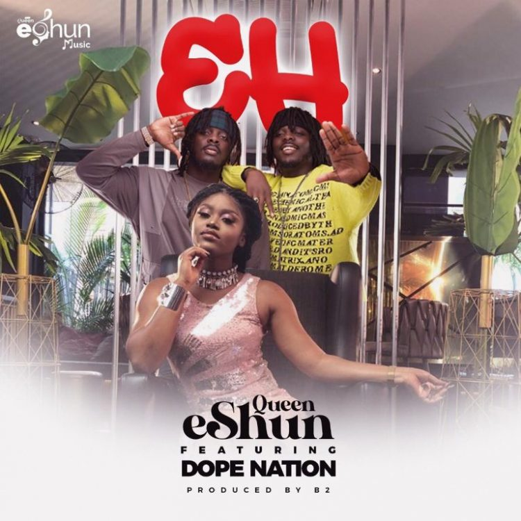 Queen eShun – EH Ft DopeNation (Prod. by B2)