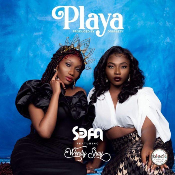 Sefa – Playa Ft Wendy Shay (Prod. by DJ Breezy)