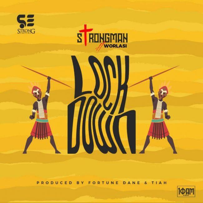 Strongman – Lockdown Ft Worlasi (Prod. by Fortune Dane)